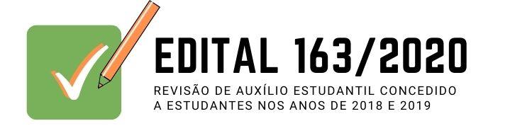 Edital 163/2020 - Revisão do Auxílio Estudantil de 2018 e 2019